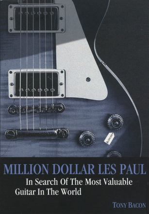 Million dollar Les Paul : in search of the most valuable guitar in the world