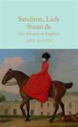 Sandition, Lady Susan, & The history of England &c. : the juvenalia and shorter works of Jane Austen