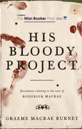 His bloody project : documents relating to the case of Roderick Macrae : a novel