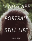Tacita Dean : landscape, portrait, still life