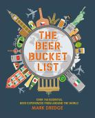 The beer bucket list : over 150 essential beer experiences from around the world