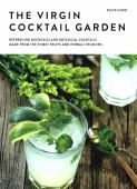 The virgin cocktail garden : refreshing mocktails and botanical cocktails made from the finest fruits and herbal in...