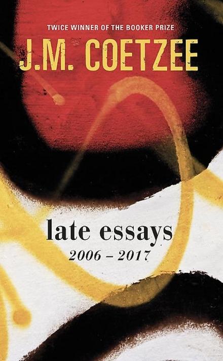 Late essays : 2006-2017 - Beroemde schrijvers over beroemde schrijvers