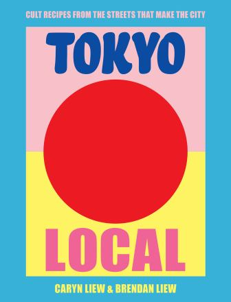 Tokyo local : cult recipes from the streets that make the city