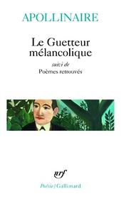 Le guetteur mélancolique ; Poèmes retrouvés