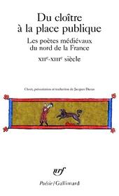 Du cloître à la place publique : les poètes médiévaux du nord de la France, XIIè -XIIIè siècle