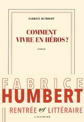 Comment vivre en héros? : roman