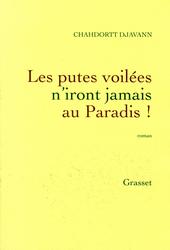 Les putes voilées n'iront jamais au Paradis! : roman