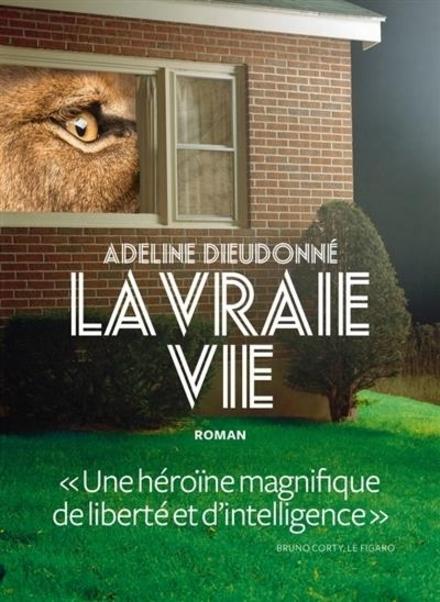 La vraie vie : roman - Een mokerslag van eigen bodem
