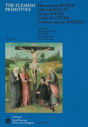 The Hieronymus Bosch, Albrecht Bouts, Gerard David, Colijn de Coter and Goossen van der Weyden groups