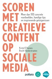 Scoren met creatieve content op social media : meer dan 100 concrete voorbeelden, handige tips en inspirerende getu...