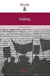 Werk & staking : kennis van en inzicht in sociale acties, stakingen en stakingsrecht