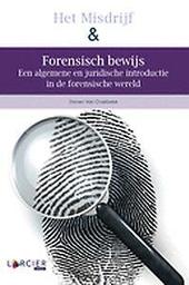 Het misdrijf & forensisch bewijs : een algemene en juridische introductie in de forensische wereld