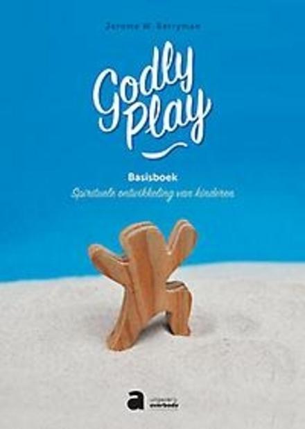 Godly Play : basisboek : een gids voor de spirituele ontwikkeling van kinderen