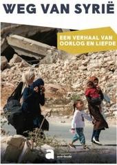 Weg van Syrië : een verhaal van oorlog en liefde
