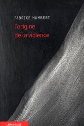 L'origine de la violence : roman