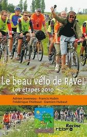 Le beau vélo de RAVel : les 13 étapes 2010 : Florennes, Mons, Châtelet, Orbais, Marche-en-Famenne, Havelange, So...