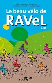 Le beau vélo de RAVel : les 13 étapes 2012 : Tournai, Grez-Doiceau, Binche, Hotton, Strépy - La Louvière, Lièg...