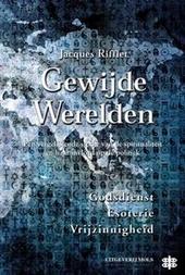 Gewijde werelden : godsdienst, esoterie, vrijzinnigheid : een vergelijkende studie van de spiritualiteit en haar in...