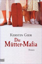 Die Mütter-Mafia : Roman
