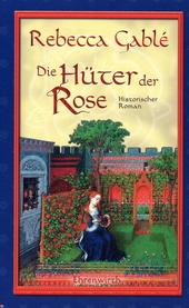 Die Hüter der Rose : historischer Roman