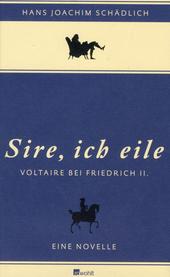 """""""Sire, ich eile ..."""" : Voltaire bei Friedrich II. : eine Novelle"""