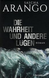 Die Wahrheit und andere Lügen : Roman