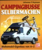 Campingbusse selbermachen : Wohnmobil-Eigenbau von A-Z