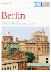Berlin : vom preussischen Zentrum zur neuen Hauptstadt : Architektur und Kunst, Geschichte und Literatur