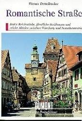 Romantische Strasse : stolze Reichsstädte, fürstliche Residenzen und reiche Abteien zwischen Würzburg und Neusch...