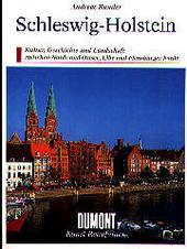 Schleswig-Holstein : Kultur, Geschichte und Landschaft zwischen Nord- und Ostsee, Elbe und Flensburger Förde