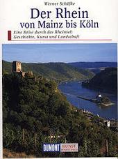 Der Rhein von Mainz bis Köln : eine Reise durch das Rheintal : Geschichte, Kunst und Landschaft