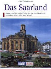 Das Saarland : Kunst, Kultur und Geschichte im Dreiländereck zwischen Blies, Saar und Mosel