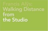 Francis Alÿs : walking distance from the studio