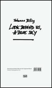 Johanna Billing : look behind us, a blue sky