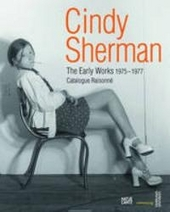 Cindy Sherman : the early works 1975-1977 : catalogue raisonné