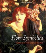 Flora symbolica : flowers in Pre-Raphaelite art