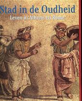 Stad in de Oudheid : leven in Athene en Rome