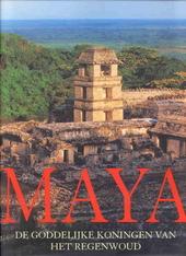 Maya : de goddelijke koningen van het regenwoud