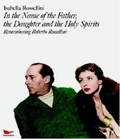 In the name of the father, the daughter and the holy spirits : remembering Roberto Rossellini