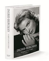 Ingrid Bergman : a life in pictures 1915-1982 : Stockholm, Berlin, Hollywood, Rome, New York, Paris, London