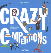 Crazy competitions : 100 weird and wonderful rituals from around the world