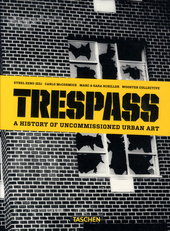 Trespass : a history of uncommissioned urban art