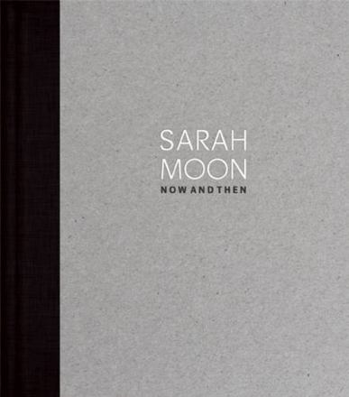 Sarah Moon : now and then