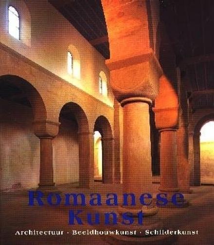 Romaanse kunst : architectuur, beeldhouwkunst, schilderkunst
