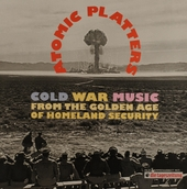 Atomic platters : cold war music from the golden age of Homeland Security