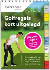 Golfregels kort uitgelegd : een praktische gids voor gebruik in de baan : voor strokeplay en matchplay