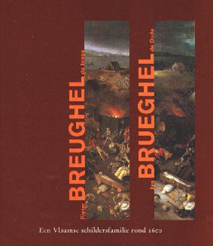 Pieter Breughel de Jonge 1564-1637 /8, Jan Brueghel de Oude 1568-1625 : een Vlaamse schildersfamilie rond 1600