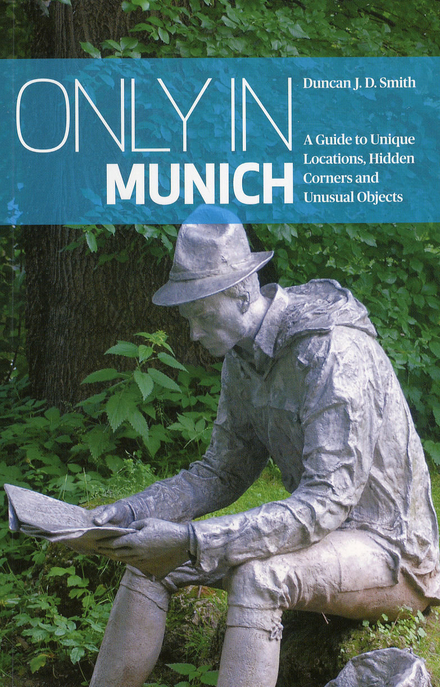 Only in Munich : a guide to unique locations, hidden corners and unusual objects