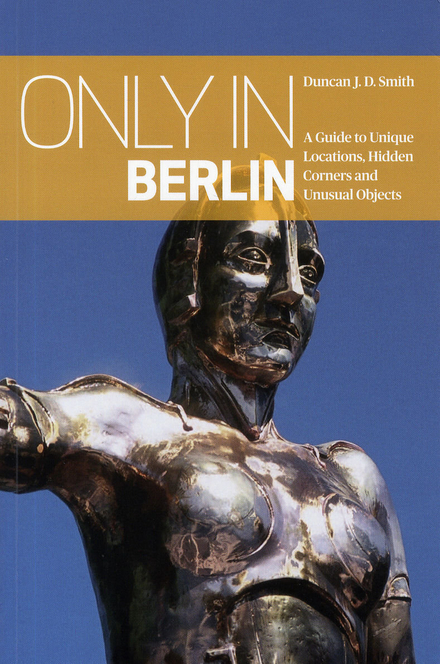 Only in Berlin : a guide to unique locations, hidden corners and unusual objects